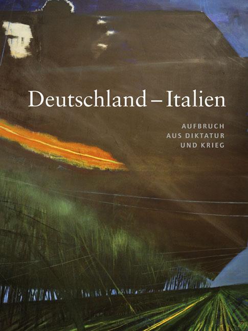Deutschland - Italien. Aufbruch aus Diktatur und Krieg